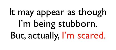 stubborn-scared